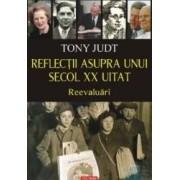 Reflectii asupra unui secol xx uitat - Tony Judt