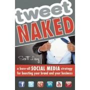 Tweet Naked by Scott Levy