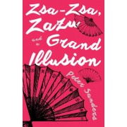 Zsa-Zsa, Zazu and a Grand Illusion by Peter Sanders