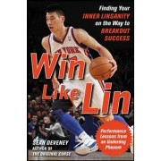 Win Like Lin: Finding Your Inner Linsanity on the Way to Breakout Success by Sean Deveney