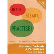 Ready, Steady, Practise!: Year 5 Fractions, Decimals and Percentages Pupil Book by Keen Kite Books