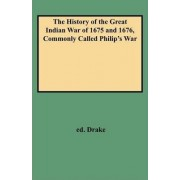 The History of the Great Indian War of 1675 and 1676, Commonly Called Philip's War by J Ed Drake