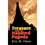 Treasure from the Haunted Pagoda by Eric B Hare