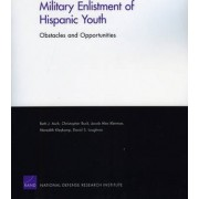 Military Enlistment of Hispanic Youth by Beth J Asch