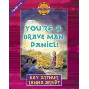 You're a Brave Man, Daniel! by Kay Arthur