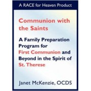 Communion with the Saints, a Family Preparation Program for First Communion and Beyond in the Spirit of St.Therese by Janet P McKenzie