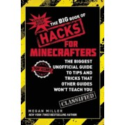 The Big Book of Hacks for Minecrafters: The Biggest Unofficial Guide to Tips and Tricks That Other Guides Won't Teach You, Paperback