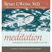 Meditation: Achieving Inner Peace and Tranquility in Your Life by Dr. Brian L. Weiss