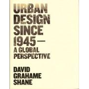 Urban Design Since 1945 by David Grahame Shane