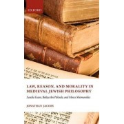 Law, Reason, and Morality in Medieval Jewish Philosophy by Jonathan Jacobs