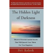 The Hidden Light of Darkness by Sri Ashok