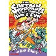 The Captain Underpants' Extra-Crunchy Book O'Fun! by Dav Pilkey