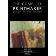 The Complete Printmaker by John Ross