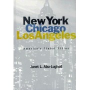 New York, Chicago, Los Angeles by Janet L. Abu Lughod