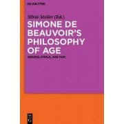 Simone de Beauvoir's Philosophy of Age by Silvia Stoller