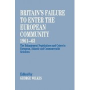 Britain's Failure to Enter the European Community, 1961-63 by George Wilkes