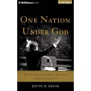 One Nation Under God by Kevin Michael Kruse