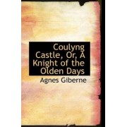 Coulyng Castle, Or, a Knight of the Olden Days by Agnes Giberne