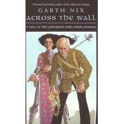 Across the Wall by Garth Nix