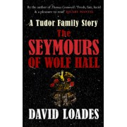 The Seymours of Wolf Hall: A Tudor Family Story