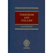 Terrorism and the Law by Clive Walker