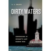 Dirty Waters: Confessions of Chicago's Last Harbor Boss