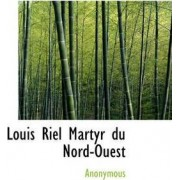 Louis Riel Martyr Du Nord-Ouest by Anonymous