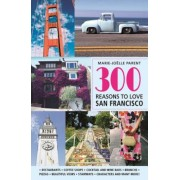 300 Reasons to Love San Francisco, Paperback