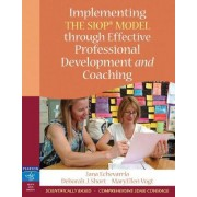Implementing the SIOP Model Through Effective Professional Development and Coaching by Jana Echevarria