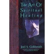 The Art of Spiritual Healing by Joel S. Goldsmith
