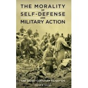 The Morality of Self-Defense and Military Action by David B. Kopel