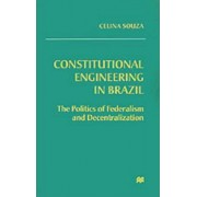 Constitutional Engineering in Brazil by Celina Souza