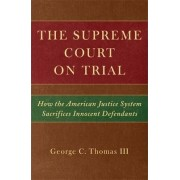The Supreme Court on Trial by George C. Thomas