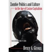 Zombie Politics and Culture in the Age of Casino Capitalism by Henry A. Giroux