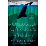 What Would Animals Say If We Asked the Right Questions? by Vinciane Despret