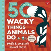 50 Wacky Things Animals Do by Tricia Martineau Wagner