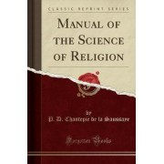 Manual of the Science of Religion (Classic Reprint) by P D Chantepie De La Saussaye