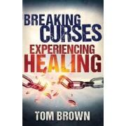 Breaking Curses, Experiencing Healing by Tom Brown