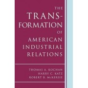 The Transformation of American Industrial Relations by Thomas A. Kochan