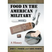 Food in the American Military by John C Fisher
