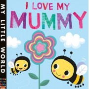 I Love My Mummy by Fhiona Galloway