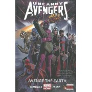 Uncanny Avengers Volume 4: Avenge The Earth (marvel Now) by Rick Remender