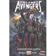 Uncanny Avengers: Avenge the Earth (Marvel Now) Volume 4 by Rick Remender