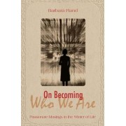 On Becoming Who We are by Barbara Fiand