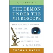 The Demon Under the Microscope: From Battlefield Hospitals to Nazi Labs, One Doctor's Heroic Search for the World's First Miracle Drug, Paperback