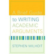 A Brief Guide to Writing Academic Arguments by Stephen Wilhoit
