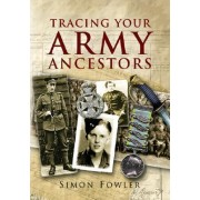 Tracing Your Army Ancestors by Simon Fowler