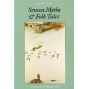 Seneca Myths and Folk Tales by Arthur C. Parker