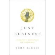 Just Business Multinational Corporations and Human Rights by Professor John Gerard Ruggie