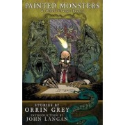 Painted Monsters & Other Strange Beasts by Orrin Grey